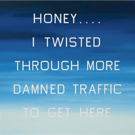 "The de Young Museum's ""Ed Rusha and the Great American West,"" through October 9, 2016, is chock-full of Ruscha's visual poetry. Sure to put smiles on Bay Area faces is ""Honey….I Twisted Through More Damn Traffic To Get Here."" 1984, 76 x 76 inches, oil on canvas, on loan from private collection, © Ed Ruscha."